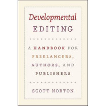 Developmental Editing: A Handbook for Freelancers, Authors, and Publishers by Scott Norton, 9780226595153