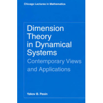 Dimension Theory in Dynamical Systems: Contemporary Views and Applications by Yakov Pesin, 9780226662220
