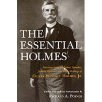 The Essential Holmes: Selections from the Letters, Speeches, Judicial Opinions and Other Writings of Oliver Wendell Holmes, Jr. by Oliver Wendell Holmes, 9780226675541