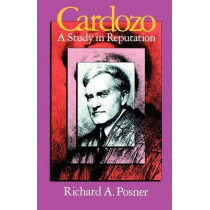Cardozo: A Study in Reputation by Richard A. Posner, 9780226675565