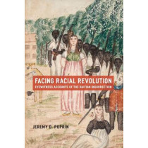 Facing Racial Revolution: Eyewitness Accounts of the Haitian Insurrection by Jeremy D. Popkin, 9780226675831