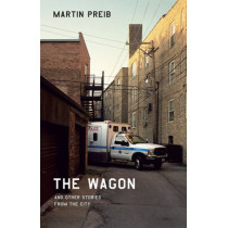 The Wagon and Other Stories from the City by Martin Preib, 9780226679822