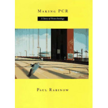 Making PCR: A Story of Biotechnology by Paul Rabinow, 9780226701479