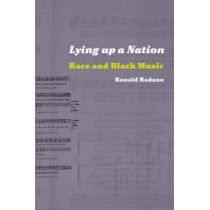 Lying up a Nation: Race and Black Nation by Ronald M. Radano, 9780226701981