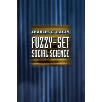 Fuzzy-Set Social Science by Charles C. Ragin, 9780226702773