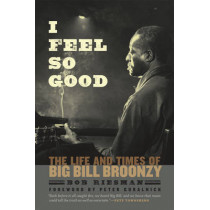 I Feel So Good: The Life and Times of Big Bill Broonzy by Bob Riesman, 9780226717456