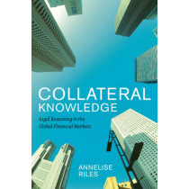 Collateral Knowledge: Legal Reasoning in the Global Financial Markets by Annelise Riles, 9780226719337