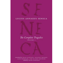 The Complete Tragedies, Volume 1: Medea, the Phoenician Women, Phaedra, the Trojan Women, Octavia: Volume 1 by Lucius Annaeus        Seneca, 9780226748238