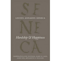 Hardship and Happiness by Lucius Annaeus Seneca, 9780226748337