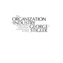 The Organization of Industry by George J. Stigler, 9780226774329