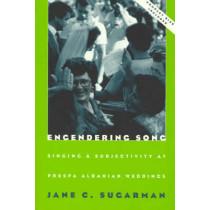 Engendering Song: Singing and Subjectivity at Prespa Albanian Weddings by Jane Sugarman, 9780226779737