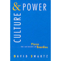 Culture and Power: Sociology of Pierre Bourdieu by David Swartz, 9780226785950