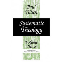Systematic Theology: v. 3: Life and the Spirit; History and the Kingdom of God by Paul Tillich, 9780226803395