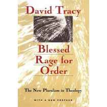 Blessed Rage for Order: The New Pluralism in Theology by David Tracy, 9780226811291