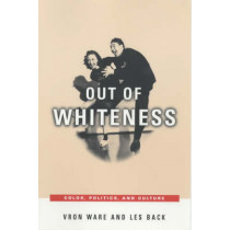 Out of Whiteness: Color, Politics, and Culture by Vron Ware, 9780226873428