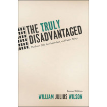 The Truly Disadvantaged: The Inner City, the Underclass, and Public Policy by William Julius Wilson, 9780226901268