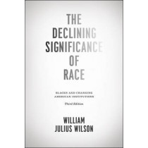 The Declining Significance of Race: Blacks and Changing American Institutions by William Julius Wilson, 9780226901411