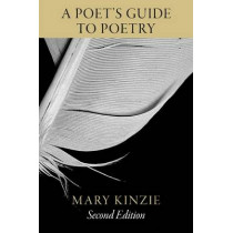A Poet's Guide to Poetry by Mary Kinzie, 9780226923062