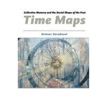 Time Maps: Collective Memory and the Social Shape of the Past by Eviatar Zerubavel, 9780226981536