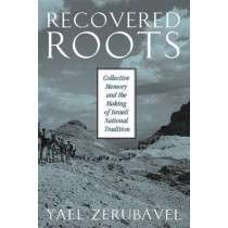 Recovered Roots: Collective Memory and the Making of Israeli National Tradition by Yael Zerubavel, 9780226981581