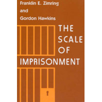 The Scale of Imprisonment by Franklin E. Zimring, 9780226983547