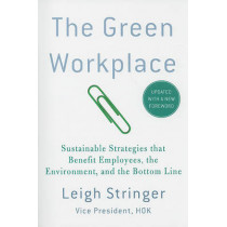 The Green Workplace: Sustainable Strategies That Benefit Employees, the Environment and the Bottom Line by Leigh Stringer, 9780230103368