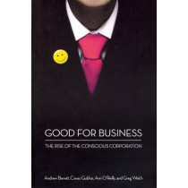 Good for Business: The Rise of the Conscious Corporation by Andrew Benett, 9780230103450