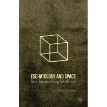 Eschatology and Space: The Lost Dimension in Theology Past and Present by Vitor Westhelle, 9780230110342