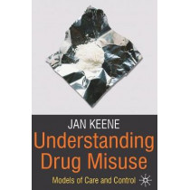 Understanding Drug Misuse: Models of Care and Control by Jan Keene, 9780230202436