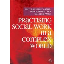 Practising Social Work in a Complex World by Robert Adams, 9780230218642