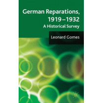 German Reparations, 1919 - 1932: A Historical Survey by Leonard Gomes, 9780230238381