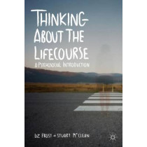 Thinking about the Lifecourse: A Psychosocial Introduction by Elizabeth Frost, 9780230249653