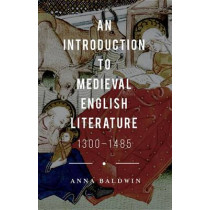 An Introduction to Medieval English Literature: 1300-1485 by Anna Baldwin, 9780230250376