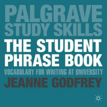 The Student Phrase Book: Vocabulary for Writing at University by Jeanne Godfrey, 9780230289338