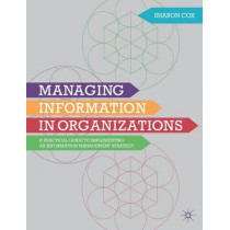 Managing Information in Organizations: A Practical Guide to Implementing an Information Management Strategy by Sharon A. Cox, 9780230298842