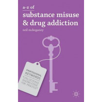 A-Z of Substance Misuse and Drug Addiction by Neil P. McKeganey, 9780230314207