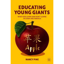 Educating Young Giants: What Kids Learn (And Don't Learn) in China and America by Nancy Pine, 9780230339071