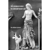 The Disabled Body in Contemporary Art by Ann Millett-Gallant, 9780230341425