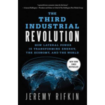 The Third Industrial Revolution: How Lateral Power is Transforming Energy, the Economy, and the World by Jeremy Rifkin, 9780230341975