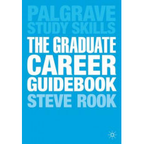 The Graduate Career Guidebook: Advice for Students and Graduates on Careers Options, Jobs, Volunteering, Applications, Interviews and Self-employment by Steven Rook, 9780230391758
