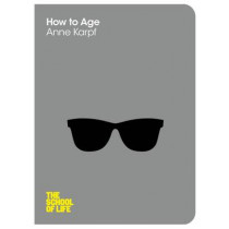 How to Age by Anne Karpf, 9780230767751