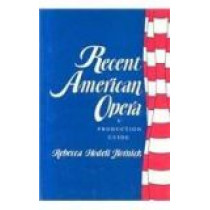 Recent American Opera: A Production Guide by Rebecca Kornick, 9780231069205