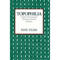 Topophilia: A Study of Environmental Perceptions, Attitudes, and Values by Yi-fu Tuan, 9780231073950