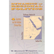 Dynamics of Regional Politics: Four Systems on the Indian Ocean Rim by W. Howard Wriggins, 9780231078610