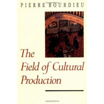 The Field of Cultural Production by Pierre Bourdieu, 9780231082877