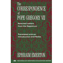 The Correspondence of Pope Gregory VII: Selected Letters from the Registrum by Ephraim Emerton, 9780231096270