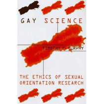 Gay Science: The Ethics of Sexual Orientation Research by Timothy F. Murphy, 9780231108485