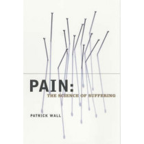 Pain: The Science of Suffering by Patrick Wall, 9780231120074