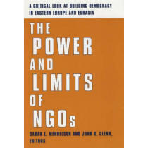 The Power and Limits of NGOs: A Critical Look at Building Democracy in Eastern Europe and Eurasia by Sarah E. Mendelson, 9780231124911