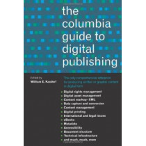 The Columbia Guide to Digital Publishing by William E. Kasdorf, 9780231124980